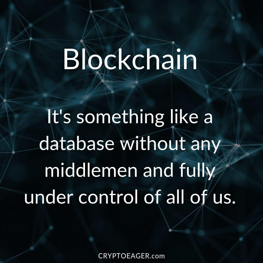 Blockchain is something like a database without any middlemen