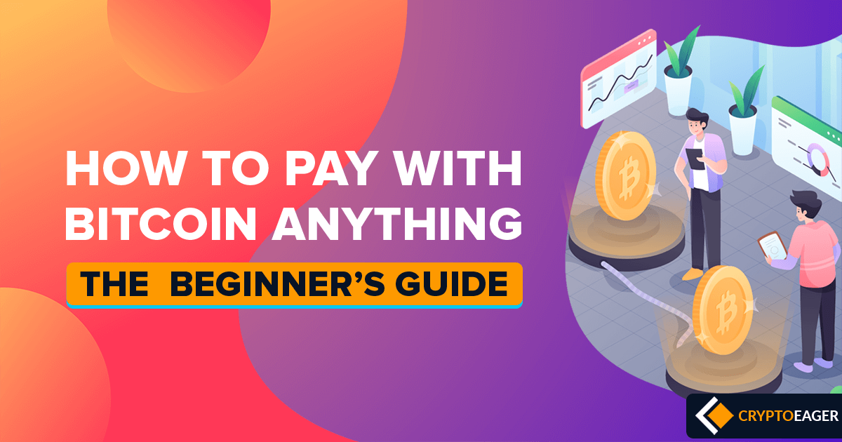 How to pay with Bitcoin anything - The beginner's guide